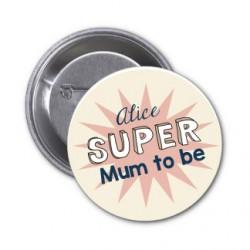 "Badge à personnaliser ""Super Mum to be"""