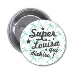 "Badge à personnaliser ""Super Louisa qui déchire"""